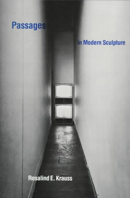 Passages in Modern Sculpture By Krauss, Rosalind E.